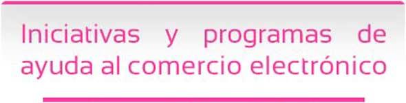 Iniciativas y programas de ayuda ecommerce